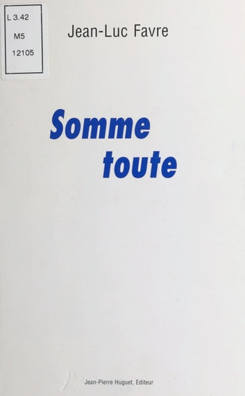 Somme toute ebook by Jean-Luc Favre