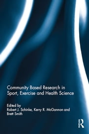 Community based research in sport, exercise and health science ebook by Robert J. Schinke,Kerry McGannon,Brett Smith