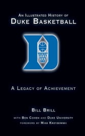 An Illustrated History of Duke Basketball - A Legacy of Achievement ebook by Bill Brill