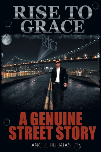 Rise To Grace - A Genuine Street Story ebook by Angel Huertas