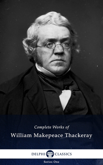 Complete Works of William Makepeace Thackeray (Delphi Classics) ebook by William Makepeace Thackeray,Delphi Classics