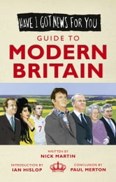Have I Got News For You: Guide to Modern Britain ebook by Nick Martin,Paul Merton