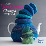 How Tea Cosies Changed the World (Fixed Layout Format) ebook by Prior, Loani