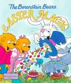 The Berenstain Bears Easter Magic ebook by Stan Berenstain, Jan Berenstain