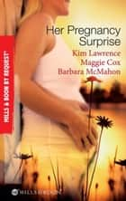 Her Pregnancy Surprise: His Pregnancy Bargain / The Pregnancy Secret / Their Pregnancy Bombshell (Mills & Boon By Request) ebook by Kim Lawrence, Maggie Cox, Barbara McMahon