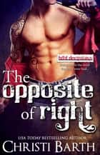 The Opposite of Right - Bad Decisions, #1 ebook by Christi Barth