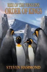 Order of Kings - The Rise of the Penguins Saga ebook by Steven Douglas Hammond
