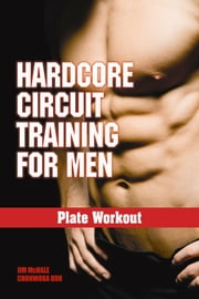 Plate Workout - Hardcore Circuit Training for Men ebook by Jim McHale,Chohwora Udu