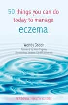 50 Things You Can Do Today to Manage Eczema eBook by Wendy Green