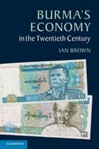 Burma's Economy in the Twentieth Century ebook by Ian Brown