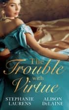 The Trouble with Virtue: A Comfortable Wife / A Lady By Day (Mills & Boon M&B) ebook by Stephanie Laurens, Alison DeLaine
