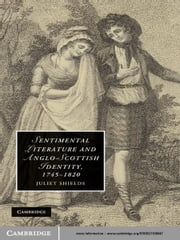 Sentimental Literature and Anglo-Scottish Identity, 1745–1820 ebook by Juliet Shields