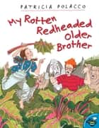 My Rotten Redheaded Older Brother - With Audio Recording ebook by Patricia Polacco, Patricia Polacco