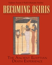 Becoming Osiris - The Ancient Egyptian Death Experience ebook by Ruth Schumann Antelme,Stéphane Rossini