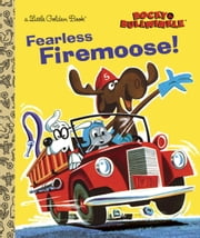 Fearless Firemoose! (Rocky & Bullwinkle) ebook by Golden Books,Golden Books