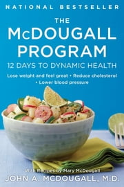 The McDougall Program - 12 Days to Dynamic Health ebook by John A. McDougall