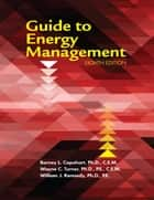Guide to Energy Management: Eighth Edition ebook by Barney L. Capehart, Ph.D., C.E.M.,...
