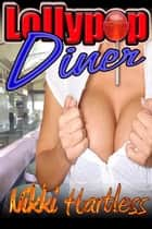 Lollypop Diner ebook by Nikki Hartless