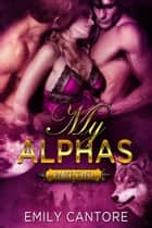 My Alphas: Part Two (Ménage BBW Paranormal Werewolf Romance) ebook by Emily Cantore
