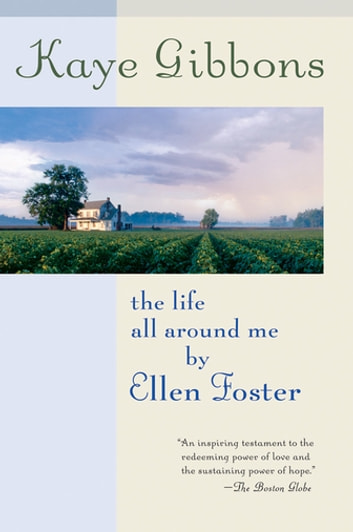 The Life All Around Me by Ellen Foster ebook by Kaye Gibbons