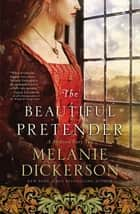 The Beautiful Pretender ebook by Melanie Dickerson