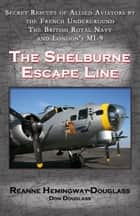 The Shelburne Escape Line ebook by Reanne Hemingway-Douglass