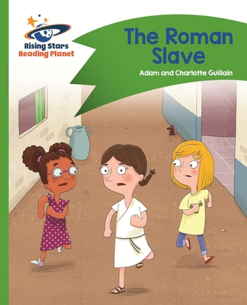 Reading Planet - The Roman Slave - Green: Comet Street Kids ePub ebook by Adam Guillain,Charlotte Guillain