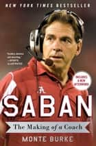 Saban - The Making of a Coach ebook by Monte Burke