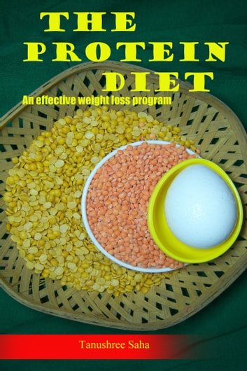 The Protein Diet- An Effective Weight Loss Program ebook by Tanushree Saha