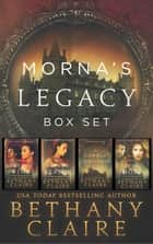 Morna's Legacy (Box Set #1) - Scottish Time Travel Romances ebook by Bethany Claire