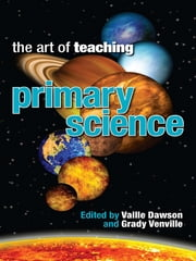 Art of Teaching Primary Science ebook by Vaille Dawson and Grady Venville