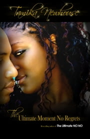 The Ultimate Moment No Regrets ebook by Tamika Newhouse