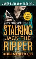 Stalking Jack the Ripper ebook by Kerri Maniscalco, James Patterson