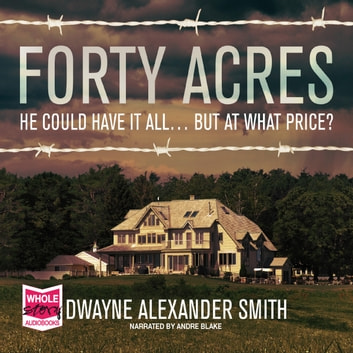 Forty Acres audiobook by Dwayne Alexander Smith