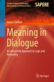 Meaning in Dialogue - An Interactive Approach to Logic and Reasoning ebook by James Trafford