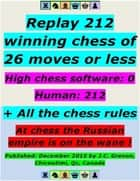Replay 212 Winning Chess of 26 Moves or Less - High Chess Software : 0 - Human : 212 ; + All the Chess Rules ebook by J.C. Grenon