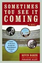 Sometimes You See It Coming - A Novel ebook by Kevin Baker