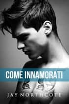 Come innamorati ebook by Jay Northcote