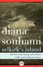 Selkirk's Island ebook by Diana Souhami
