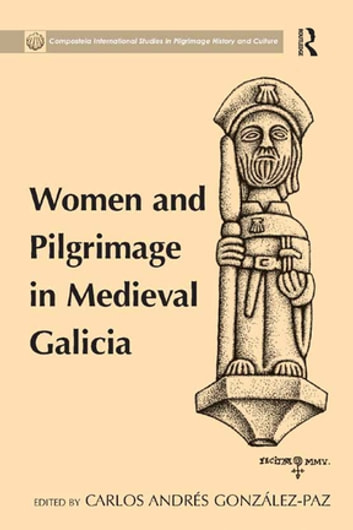 Women and Pilgrimage in Medieval Galicia ebook by Carlos Andrés González-Paz
