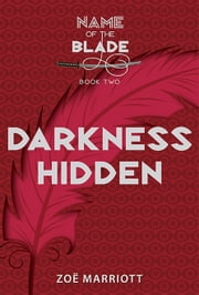Darkness Hidden: The Name of the Blade, Book Two ebook by Zoe Marriott