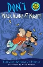 Don't Walk Alone at Night! eBook by Veronika Martenova Charles, David Parkins