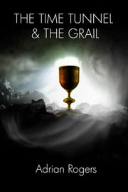 The Time Tunnel And The Grail ebook by Adrian Rogers