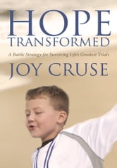 Hope Transformed - A Battle Strategy for Surviving Life's Greatest Trials ebook by Joy Cruse