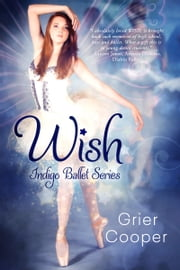 Wish (Indigo Ballet Series #1) ebook by Kobo.Web.Store.Products.Fields.ContributorFieldViewModel