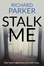 Stalk Me - A Richard Parker Thriller, #2 ebook by Richard Parker
