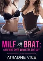 MILF vs Brat: Catfight Over Who Gets The Guy ebook by Ariadne Vice
