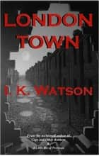 London Town ebook by I.K. Watson