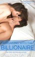 Bargaining with the Billionaire ebook by Allison Gatta
