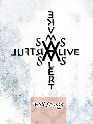 As Alive ~ As Alert ~ As Awake ~ As Artful ebook by Will Strong